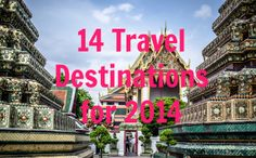 14 #Travel Destinations for 2014 <--- which destinations would YOU add to this list?