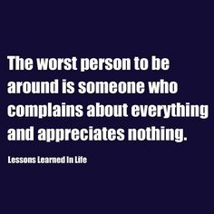 Complaining doesn't get people anywhere.