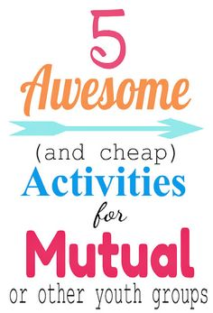 Young women activity ideas for class activities or combined mutual activities. Cheap, fun, and easy activities to put together.