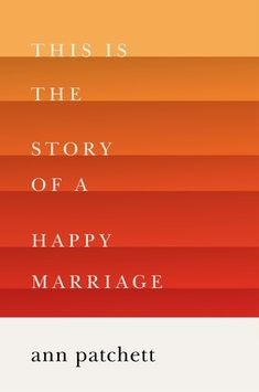 This Is the Story of a Happy Marriage, Ann Patchett. Such a great essay collection. Read it!