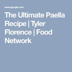 The Ultimate Paella Recipe | Tyler Florence | Food Network