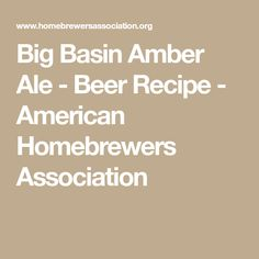 Big Basin Amber Ale - Beer Recipe - American Homebrewers Association