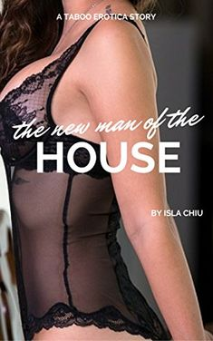The New Man of the House: A Taboo Erotica Story, an Ebook by Isla Chiu Taboo Series, You're Hot, Man Of The House, Gone With The Wind, Alpha Male, Any Book, Pulp Fiction, New Man, Older Women