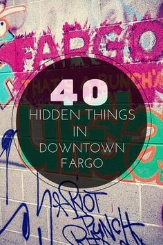 40 Hidden Things To Experience In Downtown Fargo North Dakota in 2015