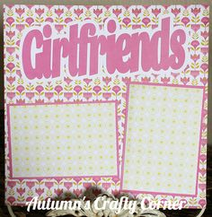 "Up for your consideration is (1) Completed Single Scrapbook Page Layout. The title says ""Girlfriends"". This scrapbook page can hold (2) 4x6 or smaller photos."
