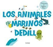 LOS ANIMALES MARINOS AL DEDILLO - Ed. Combel Un primer libro de conocimientos sobre los animales del mar. Con texturas para descubrir, por ejemplo, el tacto de la piel de un delfín o las ventosas de un pulpo, e ilustraciones de los animales más característicos del fondo del mar, como la ballena, el tiburón o la tortuga.