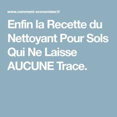Enfin la Recette du Nettoyant Pour Sols Qui Ne Laisse AUCUNE Trace.