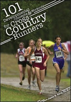 101 Developmental Concepts & Workouts for Cross Country Runners by Jason Karp