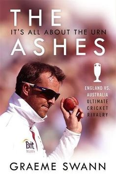 Buy The Ashes: It's All About the Urn: England vs. Australia: ultimate cricket rivalry by Graeme Swann and Read this Book on Kobo's Free Apps. Discover Kobo's Vast Collection of Ebooks and Audiobooks Today - Over 4 Million Titles! Cricket Books, Cricket Store, Test Cricket, Richie Benaud, Steve Waugh, Brett Lee, Mitchell Johnson, Foul Play