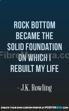 Rock bottom became the solid foundation on which i rebuilt my life. -J.K. Rowling Quote #quote #quotes