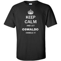 Keep Calm and Let oswaldo Handle it