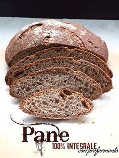 I biscotti della zia: Pane 100% integrale con prefermento