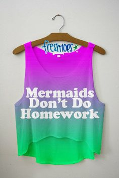 Mermaids Don't Do Homework Crop   fresh-tops.com