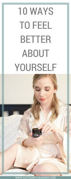 Feeling down and need some pick-me-ups?! Here are 10 ways to get feeling better about yourself!