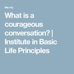 What is a courageous conversation? Servant Leadership, End Of Life, Conversation, This Or That Questions