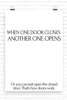 When one door closes, another one opens Or you can just open the closed door. That's how doors work. #funny #inspirational #wallArt, #inspiration #funny #quotes #walldecor #Print, #Printable