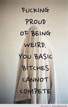 Bitch Quotes, Crazy Quotes, Quotes To Live By, Me Quotes, Qoutes, Funny Quotes, Being Weird Quotes, Proud Of You Quotes, Grunge Quotes