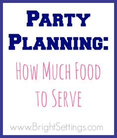 Never run out of food with this guide to how much food to have on hand at your next party