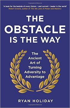 The Obstacle is the Way: The Ancient Art of Turning Adversity to Advantage: Amazon.de: Ryan Holiday: Fremdsprachige Bücher