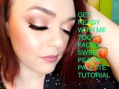 Get Ready With Me! | Too Faced Sweet Peach Palette Tutorial - YouTube
