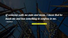 Someone To Trust Quotes By Karl Kraus: If someone calls me vain and mean, I When Someone Loves You, Liking Someone, Told You So, Jonathan Kellerman, Take You For Granted, Trust Quotes, Rainbow Rowell, Learning To Trust, Never Trust