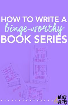 Want the secret to writing a binge-worthy book series like The Hunger Games or Harry Potter? This post will teach you how to write a series that will knock your readers' socks off!   Blots & Plots