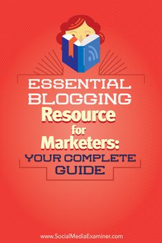 Essential Blogging Resource for Marketers: Your Complete Guide Social Media Examiner
