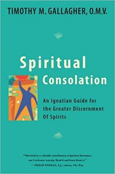 Spiritual Consolation: An Ignatian Guide for Greater Discernment of Spirits: Timothy M. Gallagher: 9780824524296: Amazon.com: Books