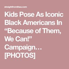"""Kids Pose As Iconic Black Americans In """"Because of Them, We Can!"""" Campaign… [PHOTOS]"""