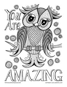 You Are Amazing Owl Coloring Page for adults and grown ups. This is just 1 of over 100 printable coloring pages that Jennifer Stay has designed and has ready to be downloaded at Coloring Pages Bliss. Free coloring pages available every month