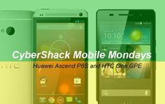 This week on Mobile Mondays: the #Huawei Ascend P6S and the Google Edition of the #HTC One. ~ via cybershack.com