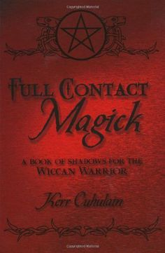 Full Contact Magick: A Book of Shadows for the Wiccan Warrior by Kerr Cuhulain. $11.17. Author: Kerr Cuhulain. 290 pages. Publisher: Llewellyn Publications (September 8, 2002) -- another book by this author that I highly recommend for anyone following a pagan path!!