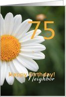 75th Birthday card Neighbor, white daisy Card by Greeting Card Universe. $3.00. 5 x 7 inch premium quality folded paper greeting card. Flowers & Garden cards & photo Flowers & Garden cards from Greeting Card Universe will bring a smile to your loved ones' face. We will mail the cards to you or direct to your loved ones. Allow Greeting Card Universe to handle all your Flowers & Garden card needs this year. This paper card includes the following themes: photo, photog...