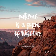 Wisdom Quotes : Daily Calm Quotes | Patience is a form of wisdom. Jon Kabat-Zinn