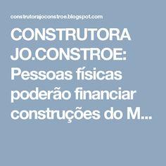 CONSTRUTORA JO.CONSTROE: Pessoas físicas poderão financiar construções do M...