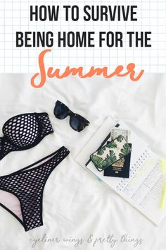 How to Survive Being Home for the summer - Being home from college in the summer - ew & pt