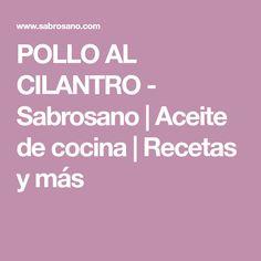 POLLO AL CILANTRO - Sabrosano   Aceite de cocina   Recetas y más