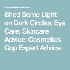 Shed Some Light on Dark Circles: Eye Care: Skincare Advice: Cosmetics Cop Expert Advice