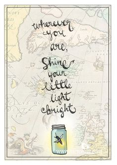 For marlenestein -Shine your little light bright - Travel Map firefly Print Happy Thoughts, Positive Thoughts, Positive Quotes, Cool Words, Wise Words, Quotes To Live By, Me Quotes, Shine Your Light, Light Of The World
