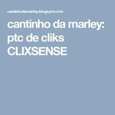 cantinho da marley: ptc de cliks CLIXSENSE
