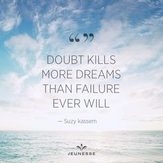 Doubt kills more dreams that failure ever will. - Suzy kassem