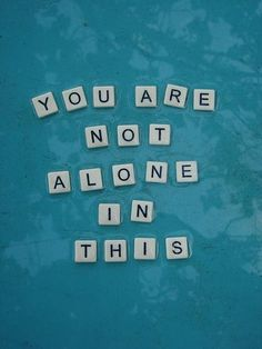You are not alone in this. #inspiration #rememberthis
