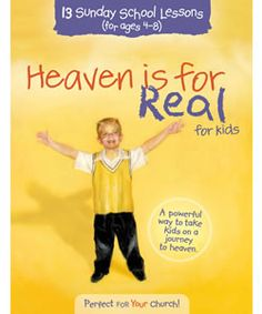 Heaven is for Real for Kids 13 Sunday School Lessons (for ages 4-8)