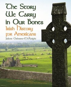 Story We Carry in Our Bones, The: Irish History for Americans by Juilene Osborne-McKnight