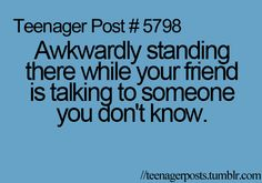 Awkwardly standing there while your friend is talking to someone you don't know.