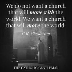 GK Chesterton Catholic quotes on The Church. Inspirational Catholic Quotes, Religious Quotes, Inspirational Thoughts, Biblical Verses, Bible Verses, Shining Tears, Catholic Gentleman, Gk Chesterton, Bright Quotes