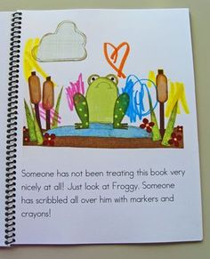 Someone has not been treating the book very nicely at all! Just look at Froggy. Someone has scribbled all over him with markers and crayons! (A book to teach kicks how to take care of books)