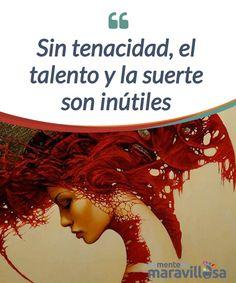 Sin tenacidad, el talento y la suerte son inútiles  Los #auténticos héroes no saben de suerte, ellos tienen la #maestría de la paciencia, el #doctorado en la tenacidad y la virtud de la insistencia.  #Psicología