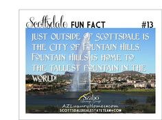 Just outside of Scottsdale is the city of Fountain Hills.  Fountain Hills is home to the tallest fountain in the world.