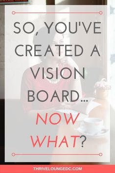 You've Created a Vision Board. Now What?